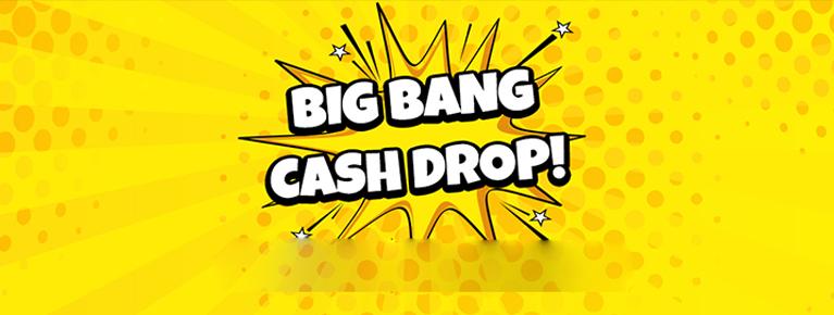 BIG BANG CASH DROP