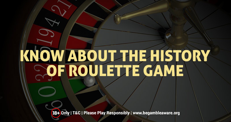 Know About the History of Roulette Game
