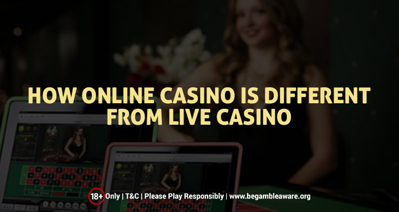 How Online Casino Is Different From Live Casino