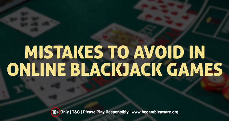 Mistakes to Avoid in Online Blackjack Games