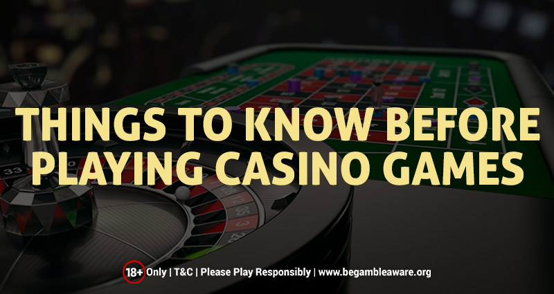 Things to Know Before Playing Casino Games