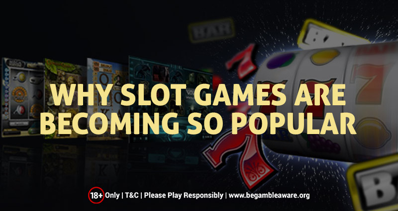 Why Slot Games Are Becoming So Popular?