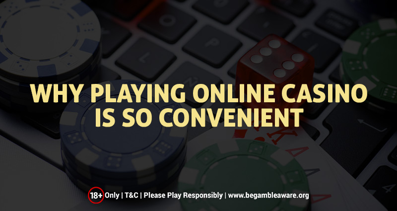Why Playing in an Online Casino is so Convenient?