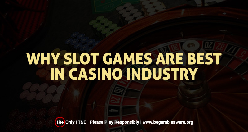 Why Slot Games are best in Casino Industry?