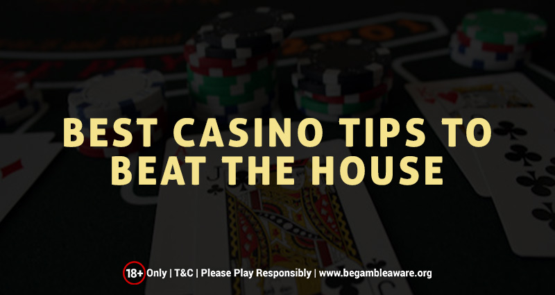 Best Casino Tips To Beat The House