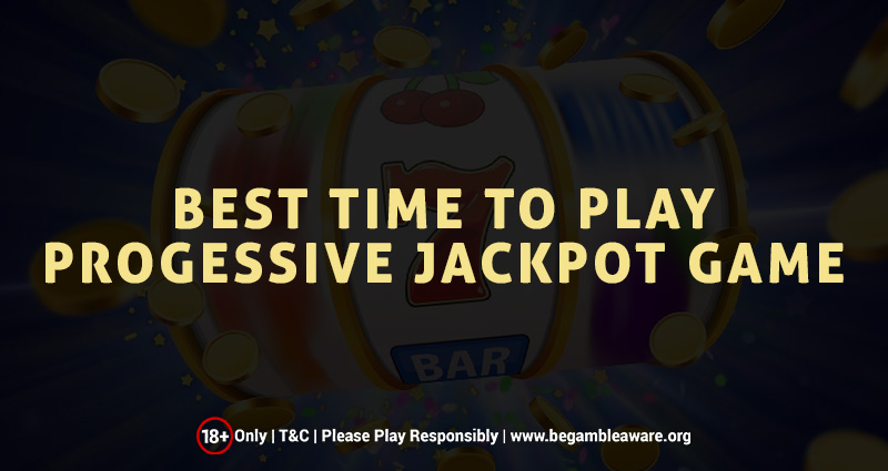 Best Time to Play Progressive Jackpot Game
