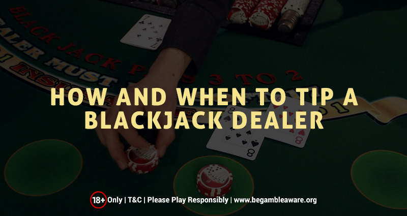 HOW AND WHEN TO TIP A BLACKJACK DEALER