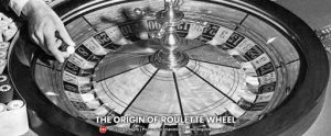 Roulette wheel and Its Origins