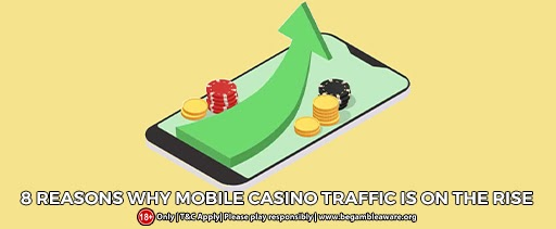 8 Reasons Why Mobile Casino Traffic is on the rise