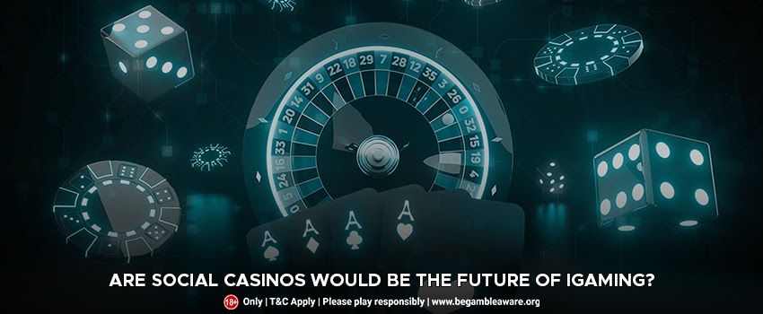 Actual-Reasons-Social-Casinos-Would-Be-the-Future-of-iGaming