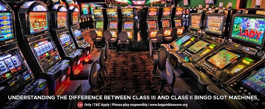 Difference Between Class III and Class II Bingo Slot Machines