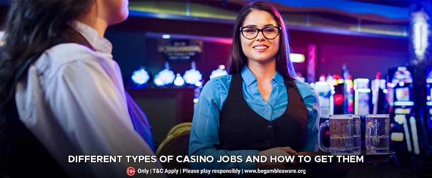 Different Types of Casino Jobs and How To Get Them