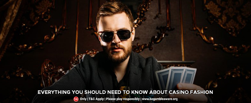 Everything You Should Need To Know About Casino Fashion